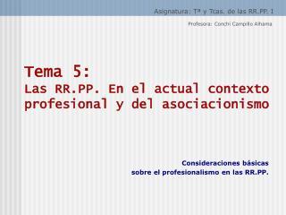 Tema 5: Las RR.PP. En el actual contexto profesional y del asociacionismo