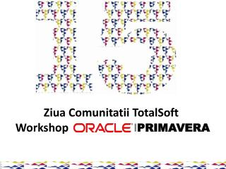 Ziua Comunitatii TotalSoft   Workshop                        I PRIMAVERA