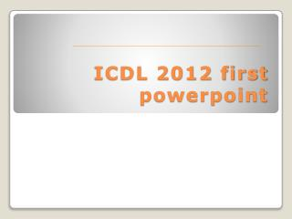 ICDL 2012 first  powerpoint