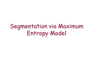 Segmentation via Maximum Entropy Model