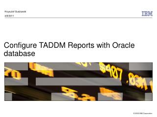 Configure TADDM Reports with Oracle database