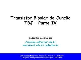 Transistor Bipolar de Junção TBJ – Parte IV