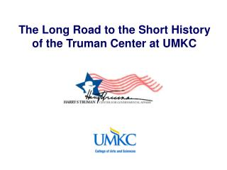 The Long Road to the Short History  of the Truman Center at UMKC