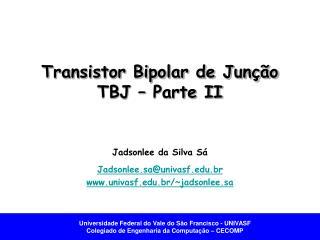 Transistor Bipolar de Junção TBJ – Parte II