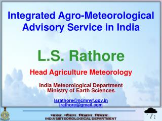 Integrated Agro-Meteorological Advisory Service in India L.S. Rathore