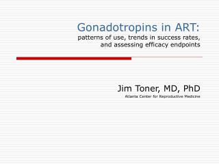 Gonadotropins in ART: patterns of use, trends in success rates,  and assessing efficacy endpoints