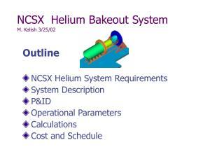 NCSX  Helium Bakeout System M. Kalish 3/25/02