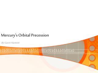 Mercury s Orbital Precession