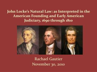 John Locke s Natural Law: as Interpreted in the American Founding and Early American Judiciary, 1690 through 1810