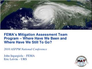 FEMA s Mitigation Assessment Team Program   Where Have We Been and Where Have We Still To Go  2010 ASFPM National Confer