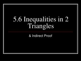 5.6 Inequalities in 2 Triangles