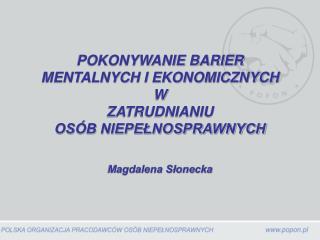 Polska Organizacja Pracodawców  Osób Niepełnosprawnych Organizacja o zasięgu ogólnopolskim.