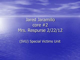 Jared Jaramillo  core #2 Mrs. Respurse 2/22/12