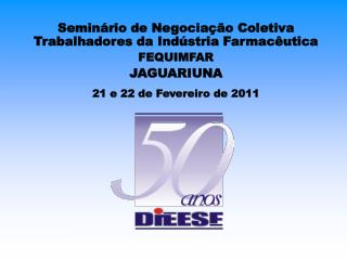 Seminário de Negociação Coletiva Trabalhadores da Indústria Farmacêutica FEQUIMFAR JAGUARIUNA