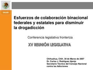 Chihuahua, Chih. 30 de Marzo de 2007 Dr. Carlos J. Rodr guez Ajenjo Secretario T cnico del Consejo Nacional contra las A