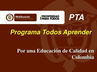 Programa Todos Aprender      Por  una Educaci�n de Calidad en  Colombia