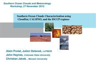 Alain Protat, Julien Delanoë,  LATMOS John Haynes,  Colorado State University