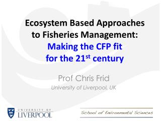 Ecosystem Based Approaches  to Fisheries Management: Making the CFP fit  for the 21 st  century
