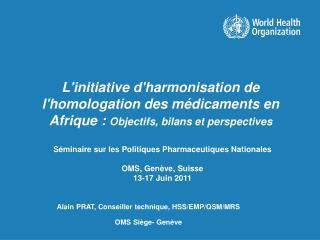 Séminaire sur les Politiques Pharmaceutiques Nationales OMS, Genève, Suisse 13-17 Juin 2011