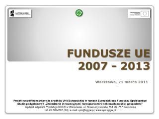 FUNDUSZE UE 2007 - 2013