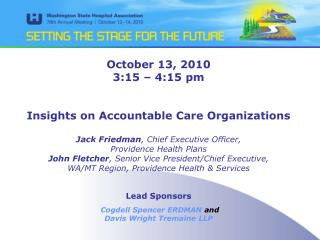 October 13, 2010 3:15 – 4:15 pm Insights on Accountable Care Organizations