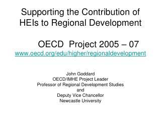 John Goddard OECD/IMHE Project Leader Professor of Regional Development Studies and