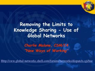 Removing the Limits to Knowledge Sharing - Use of Global Networks