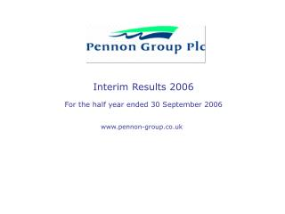 Interim Results 2006 For the half year ended 30 September 2006 pennon-group.co.uk