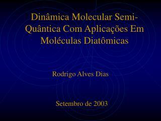 Dinâmica Molecular Semi- Quântica Com Aplicações Em Moléculas Diatômicas