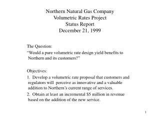 Northern Natural Gas Company Volumetric Rates Project Status Report December 21, 1999