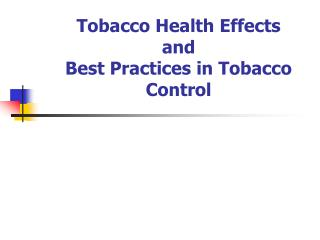 Tobacco Health Effects  and Best Practices in Tobacco Control