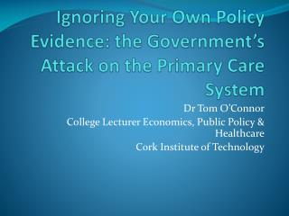 Ignoring Your Own Policy Evidence: the Government's Attack on the Primary Care System