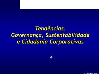 Tendências:  Governança, Sustentabilidade  e Cidadania Corporativas
