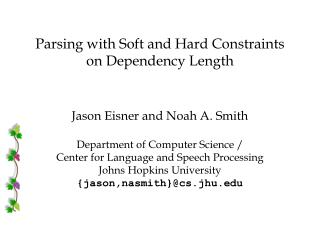 Parsing with Soft and Hard Constraints on Dependency Length