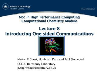 Martyn F Guest, Huub van Dam and Paul Sherwood CCLRC Daresbury Laboratory