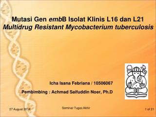 Mutasi Gen  emb B Isolat Klinis L16 dan L21  Multidrug Resistant Mycobacterium tuberculosis