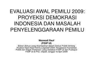 EVALUASI AWAL PEMILU 2009: PROYEKSI DEMOKRASI INDONESIA DAN MASALAH PENYELENGGARAAN PEMILU