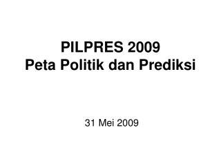 PILPRES 2009 Peta Politik dan Prediksi