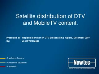 Satellite  distribution  of DTV   and MobileTV content.