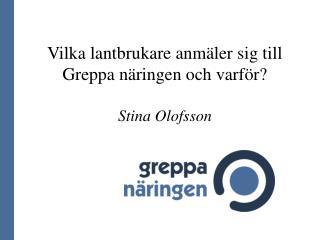 Vilka lantbrukare anmäler sig till Greppa näringen och varför? Stina Olofsson