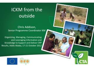ICKM from the outside Chris Addison,  Senior Programme Coordinator KM