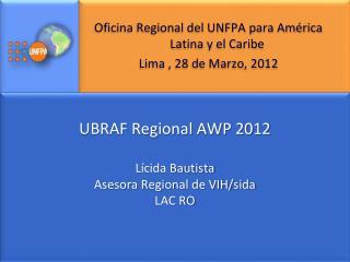 Oficina Regional del UNFPA para América Latina y el Caribe Lima , 28 de Marzo, 2012
