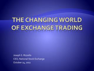 THE CHANGING WORLD Of Exchange trading