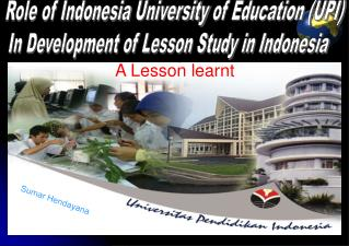Role of Indonesia  University  of Education (UPI) In Development of Lesson Study in Indonesia