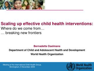 Bernadette Daelmans  Department of Child and Adolescent Health and Development