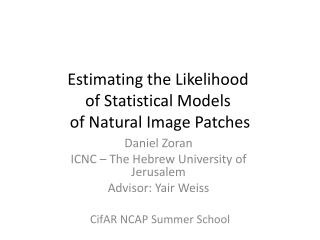 Estimating the Likelihood  of Statistical Models  of Natural Image Patches