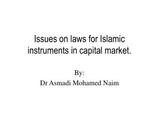 Issues on laws for Islamic instruments in capital market.