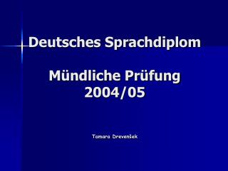 Deutsche s  Sprachdiplom Mündliche Prüfung 2004/05 Tamara Drevenšek