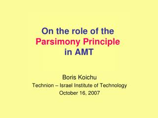 On the role of the  Parsimony Principle in AMT