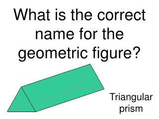 What is the correct name for the geometric figure